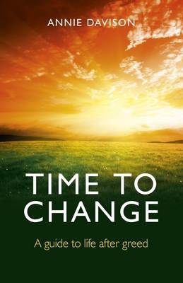 Time to Change: A Guide to Life After Greed (Paperback)