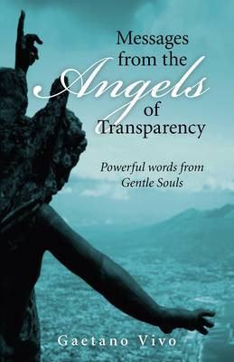 Messages from the Angels of Transparency: Powerful Words from Gentle Souls (Paperback)