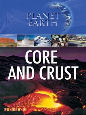 Planet Earth: Core and Crust - Planet Earth No. 4 (Paperback)