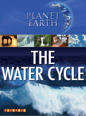 Planet Earth: the Water Cycle - Planet Earth No. 6 (Paperback)
