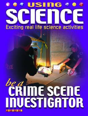 Be A Crime Scene Investigator - Using Science No. 4 (Paperback)