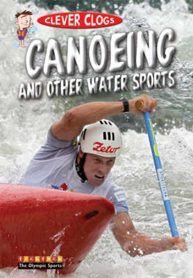 Clever Clogs Canoeing and Other Water Sports (Paperback)