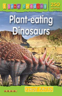 First Facts 250 Words: Plant-Eating Dinosaurs - I Love Reading Fact Files (Paperback)