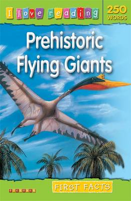 First Facts 250 Words: Prehistoric Flying Giants - I Love Reading Fact Files (Paperback)