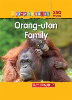 Fact Monsters 350 Words: Orang-Utan Family - I Love Reading Fact Files (Paperback)