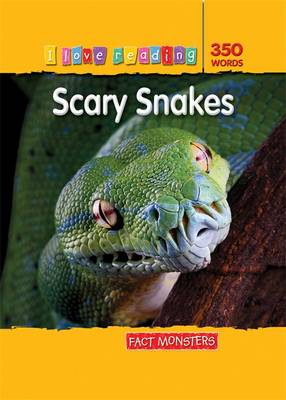 Fact Monsters 350 Words: Scary Snakes - I Love Reading Fact Files (Paperback)