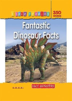 Fact Monsters 350 Words: Fantastic Dinosaur Facts - I Love Reading Fact Files (Paperback)