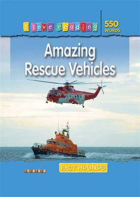 Fact Hounds 550 Words: Amazing Rescue Vehicles - I Love Reading Fact Files (Paperback)