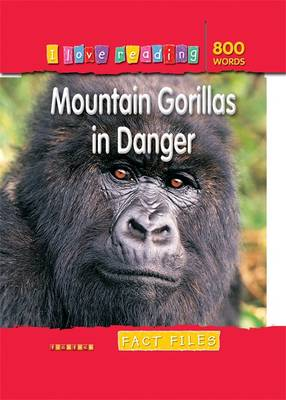Fact Files 800 Words: Mountain Gorillas in Danger - I Love Reading Fact Files (Paperback)