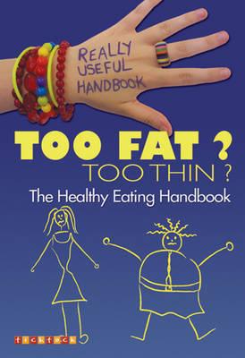 Really Useful Handbooks: Too Fat? Too Thin?: The Eating Handbook - Really Useful Handbook No. 6 (Paperback)