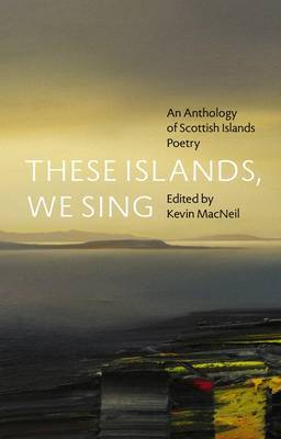 These Islands, We Sing: An Anthology of Scottish Islands Poetry (Paperback)