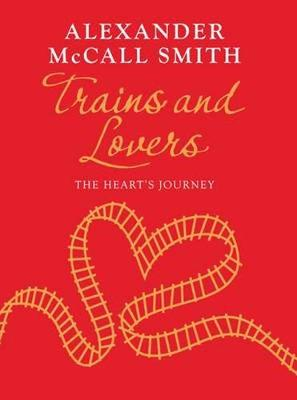 Trains and Lovers: The Heart's Journey (Hardback)