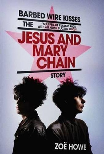 Barbed Wire Kisses: The Jesus and Mary Chain Story (Paperback)