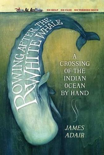 Rowing After the White Whale: A Crossing of the Indian Ocean by Hand (Paperback)