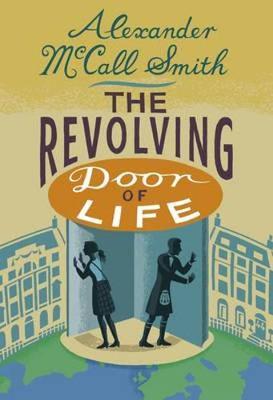 The Revolving Door of Life: A 44 Scotland Street Novel - 44 Scotland Street (Hardback)