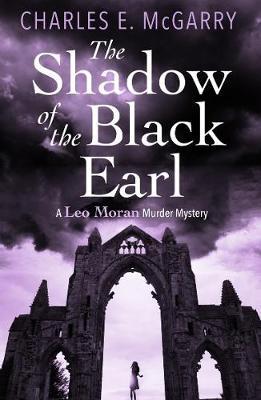 The Shadow of the Black Earl: A Leo Moran Murder Mystery - The Leo Moran Murder Mysteries (Paperback)