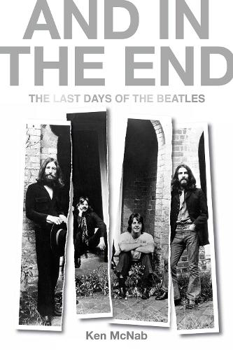 And in the End: The Last Days of the Beatles (Hardback)
