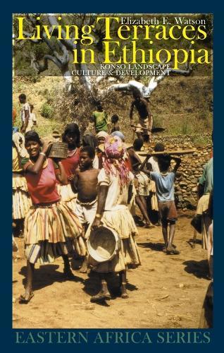 Living Terraces in Ethiopia: Konso Landscape, Culture and Development - Eastern Africa Series (Hardback)