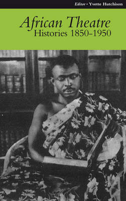African Theatre 9: Histories 1850-1950 - African Theatre v. 9 (Paperback)