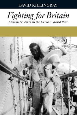 Fighting for Britain: African Soldiers in the Second World War (Hardback)