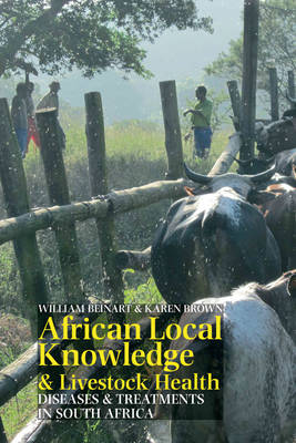 African Local Knowledge & Livestock Health: Diseases & Treatments in South Africa (Hardback)