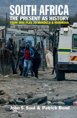 South Africa - The Present as History: From Mrs Ples to Mandela and Marikana (Hardback)