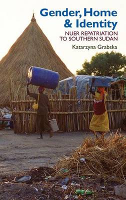 Gender, Home & Identity: Nuer Repatriation to Southern Sudan - Eastern Africa Series (Hardback)