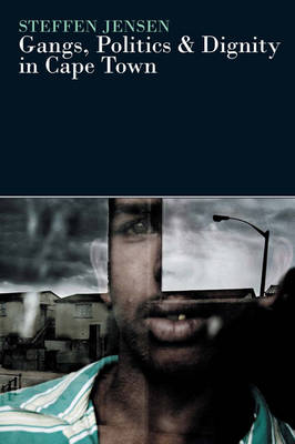 Gangs, Politics and Dignity in Cape Town (Paperback)