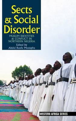 Sects & Social Disorder: Muslim Identities & Conflict in Northern Nigeria - Western Africa Series (Hardback)