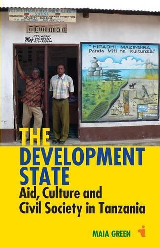 The Development State: Aid, Culture and Civil Society in Tanzania - African Issues (Paperback)