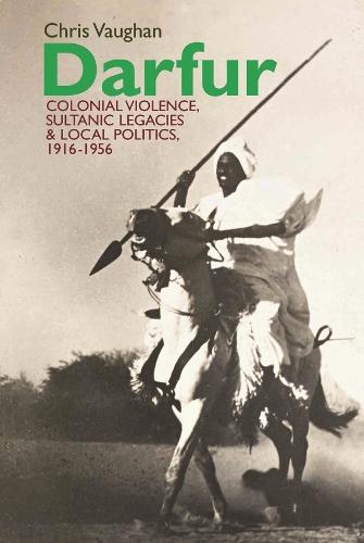 Darfur: Colonial violence, Sultanic legacies and local politics, 1916-1956 - Eastern Africa Series (Hardback)