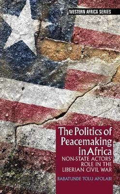 The Politics of Peacemaking in Africa - Non-State Actors' Role in the Liberian Civil War (Paperback)