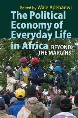 The Political Economy of Everyday Life in Africa - Beyond the Margins (Paperback)