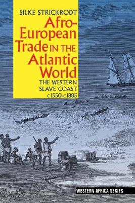 Afro-European Trade in the Atlantic World: The Western Slave Coast, c. 1550- c. 1885 - Western Africa Series (Paperback)