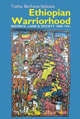 Ethiopian Warriorhood: Defence, Land and Society 1800-1941 - Eastern Africa Series (Hardback)