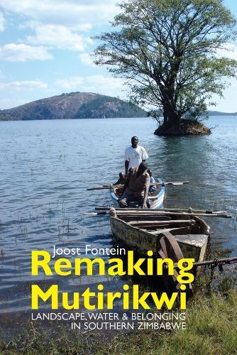 Remaking Mutirikwi: Landscape, Water and Belonging in Southern Zimbabwe - Eastern Africa Series (Paperback)