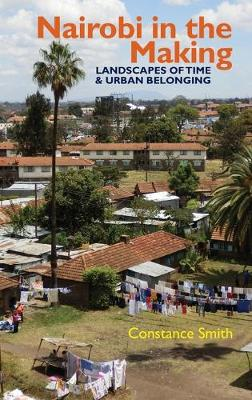 Nairobi in the Making: Landscapes of Time and Urban Belonging - Eastern Africa Series (Hardback)