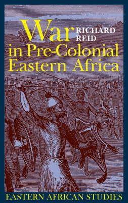War in Pre-colonial Eastern Africa: The Patterns and Meanings of State-level Conflict in the 19th Century - Eastern African Studies (Paperback)