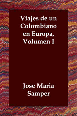 Viajes de Un Colombiano En Europa, Volumen I (Paperback)