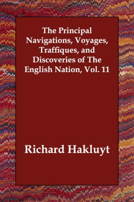 The Principal Navigations, Voyages, Traffiques, and Discoveries of The English Nation, Vol. 11 (Paperback)