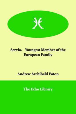 Servia. Youngest Member of the European Family (Paperback)