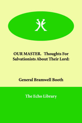OUR MASTER. Thoughts For Salvationists About Their Lord (Paperback)