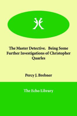The Master Detective. Being Some Further Investigations of Christopher Quarles (Paperback)