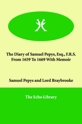 The Diary of Samuel Pepys, Esq., F.R.S. from 1659 to 1669 with Memoir (Paperback)