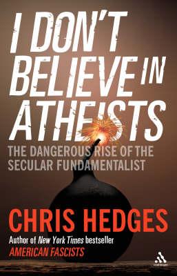 I Don't Believe in Atheists (Hardback)