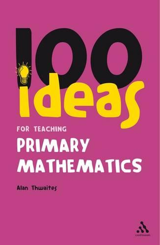 Ideas for Teaching Primary Mathematics - Continuum One Hundreds (Paperback)