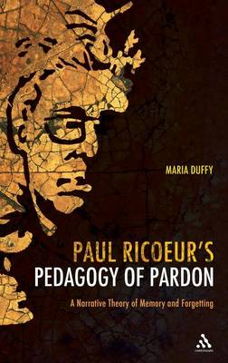 Paul Ricoeur's Pedagogy of Pardon: A Narrative Theory of Memory and Forgetting (Hardback)
