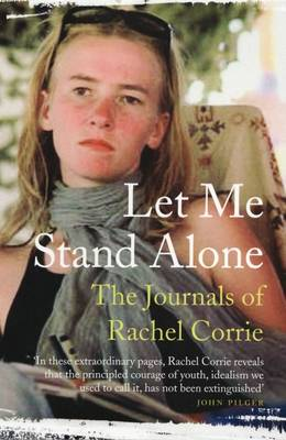 Let Me Stand Alone: The Journals Of Rachel Corrie (Paperback)