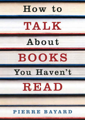 How To Talk About Books You Haven't Read (Paperback)