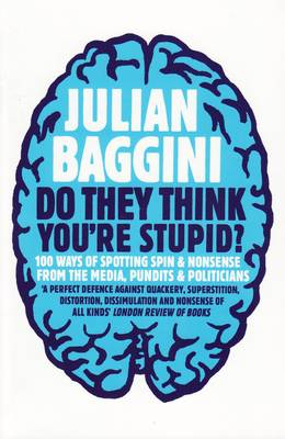 Do They Think You're Stupid?: 100 Ways Of Spotting Spin And Nonsense From The Media, Celebrities And Politicians (Paperback)